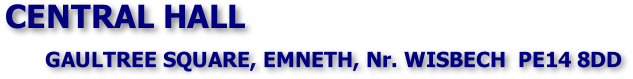 CENTRAL HALL                   GAULTREE SQUARE, EMNETH, Nr. WISBECH  PE14 8DD