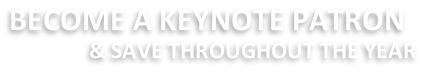 BECOME A KEYNOTE PATRON            & SAVE THROUGHOUT THE YEAR