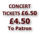 CONCERT TICKETS £6.50 £4.50 To Patron