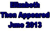 Elizabeth Then Appeared June 2013