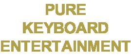 PURE KEYBOARD ENTERTAINMENT
